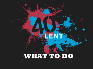 What To Do During Lent: Two Suggestions