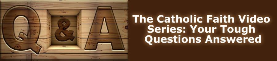 Catholic Faith Q & A